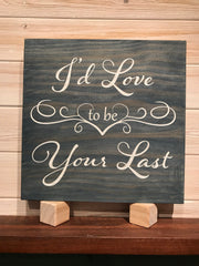 I'd Love To Be Your Last Wall Plaque Laser Engraved Personalized Custom Sign 1111 by All Seasons