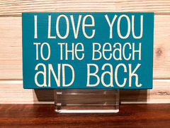 I Love You To The Beach And Back Block Wall Plaque Laser Engraved Personalized Custom Sign 635 by All Seasons