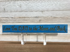 Love You Dad To The Moon And Back Wall Plaque Laser Engraved Personalized Custom Sign 162 by All Seasons