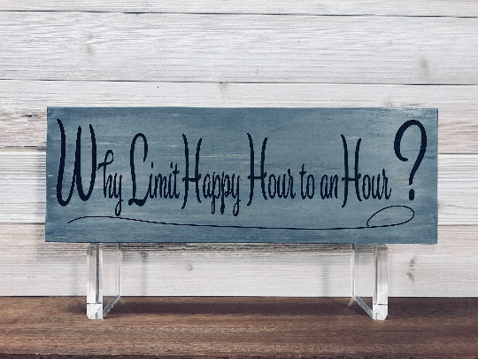 Why Limit Happy Hour To One Hour? Wall Plaque Laser Engraved Personalized Custom Sign 165 by All Seasons