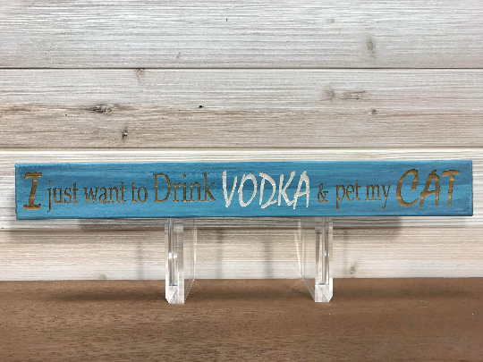 I Just Want To Drink Vodka and Pet My Cat Wall Plaque Laser Engraved Personalized Custom Sign 162 by All Seasons