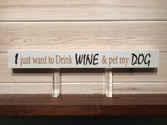 I Just Want To Drink Wine & Pet My Dog Sign 162 by All Seasons