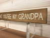I Love That You're My Grandpa Wall Plaque Laser Engraved Personalized Custom Sign 162 by All Seasons