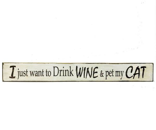 All Seasons I Just Want To Drink Wine & Pet My Cat Sign