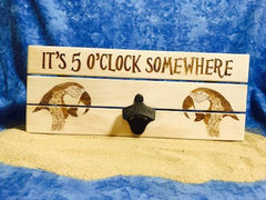 All Seasons Its Five O'Clock Somewhere Sign w/Bottle Opener