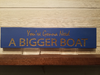 You're Gonna Need A Bigger Boat Wall Plaque Laser Engraved Personalized Custom Sign 163 by All Seasons