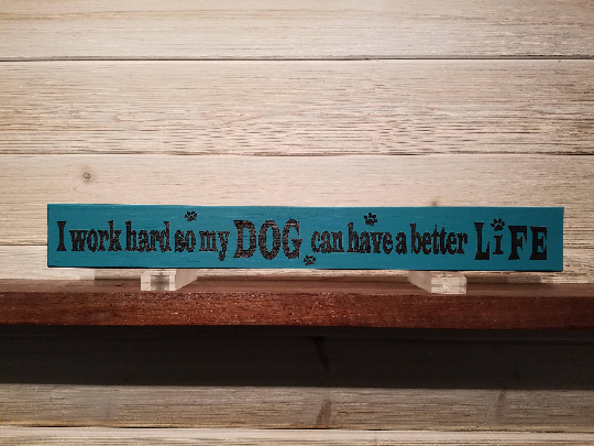 All Seasons I Work Hard So My Dog Can Have A Better Life Sign