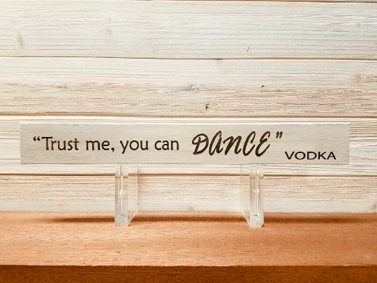 Trust Me, You Can Dance - Vodka Wall Plaque Laser Engraved Personalized Custom Sign 162 by All Seasons