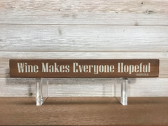 Wine Makes Everyone Hopeful Wall Plaque Laser Engraved Personalized Custom Sign 162 by All Seasons