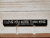 I Love You More Than Wine Wall Plaque Laser Engraved Personalized Custom Sign 162 by All Seasons