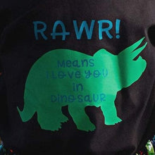 Load image into Gallery viewer, Rawr Means I Love You in Dinosaur