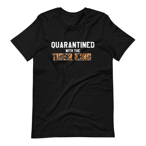 "Exotic Joe ""Quarantined with the Tiger King"" Black Unisex Adult T-Shirt"