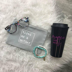 "S.T.B. - ""Tired as a Mother"" Makeup Bag"
