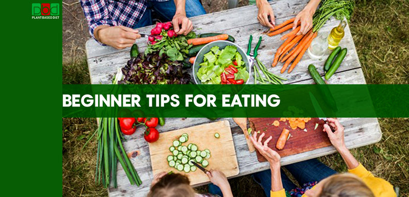 BEGINNER TIPS FOR EATING A PLANT-BASED DIET