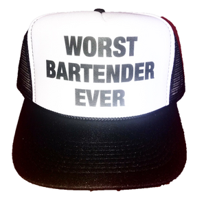 Worst Bartender Ever Trucker Hat