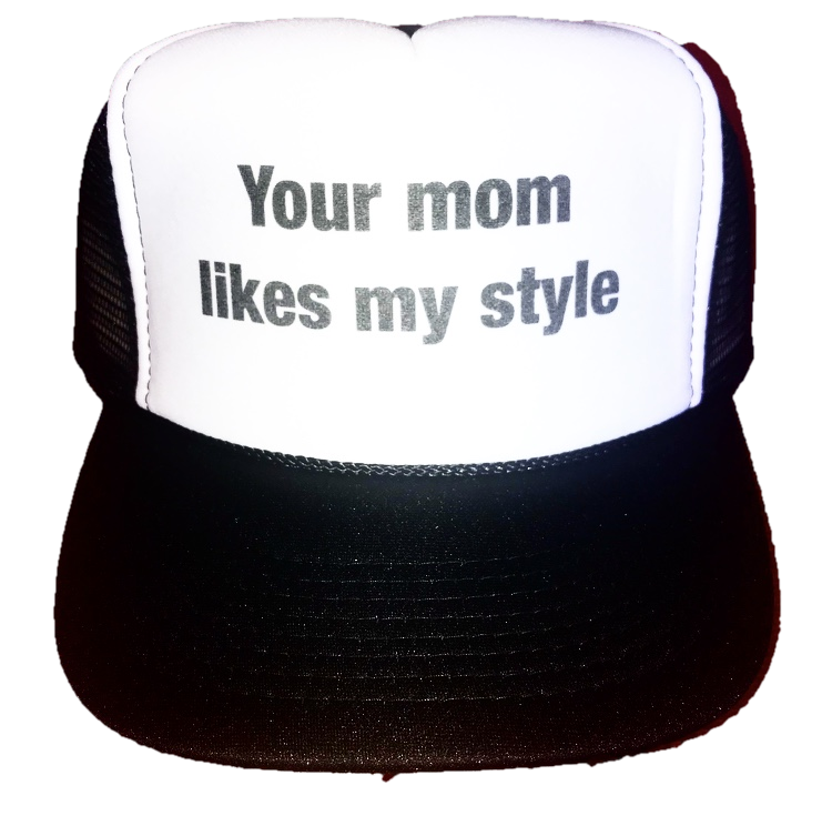 Your Mom Likes My Style Trucker Hat