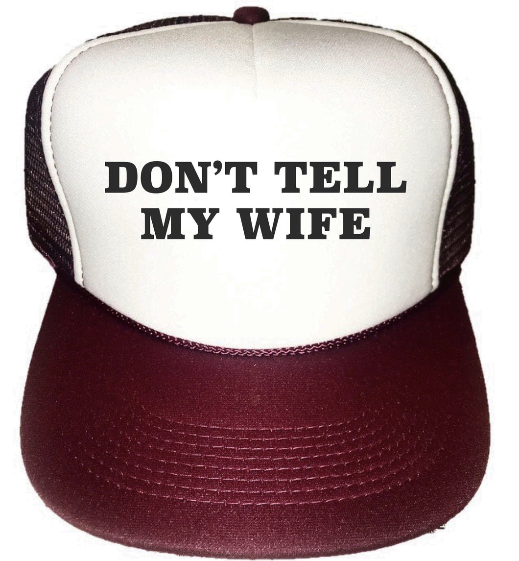 Don't Tell My Wife Trucker Hat