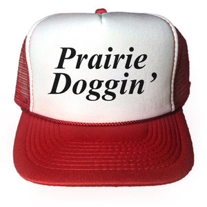Prairie Doggin' Trucker Hat