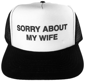 Sorry About My Wife Trucker Hat