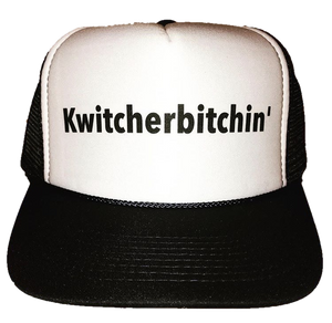 Kwitcherbitchin' Trucker Hat