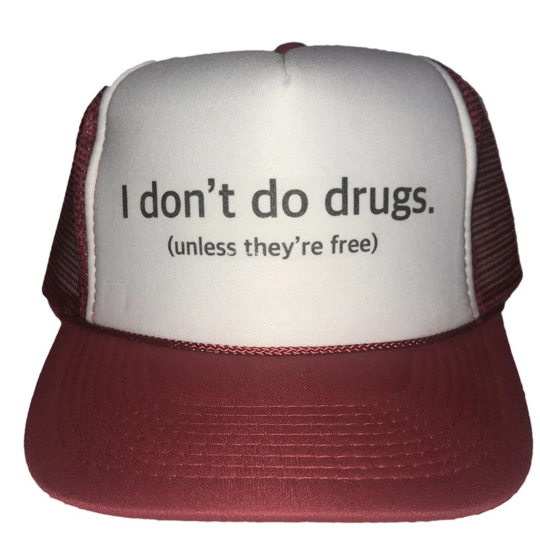 I Don't Do Drugs Unless They're Free Trucker Hat