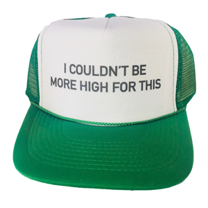 I Couldn't Be More High For This Trucker Hat