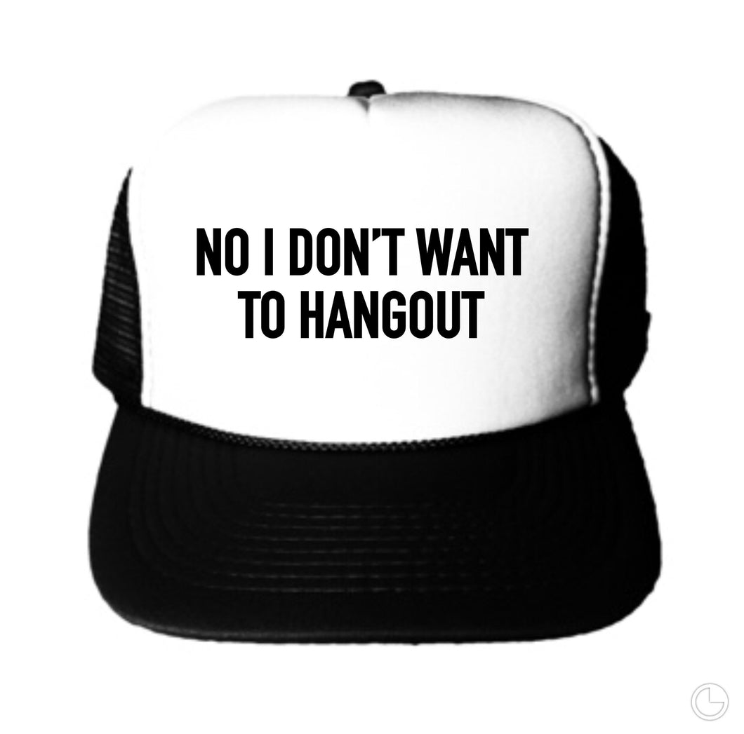 No I Don't Want To Hangout Trucker Hat
