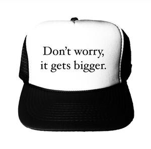 Don't Worry It Gets Bigger Trucker Hat