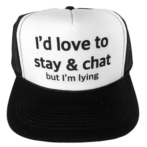 I'd Love to Stay & Chat Trucker Hat