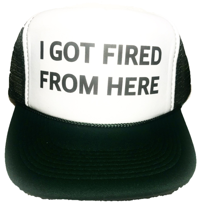 I Got Fired From Here Trucker Hat