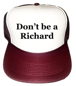 Don't be a Richard Trucker Hat