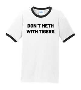 Don't Meth With Tigers Ringer T-Shirt
