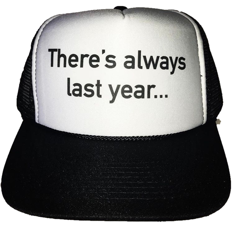 There's Always Last Year Trucker Hat