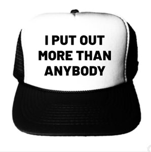 I Put Out More Than Everyone Else Trucker Hat