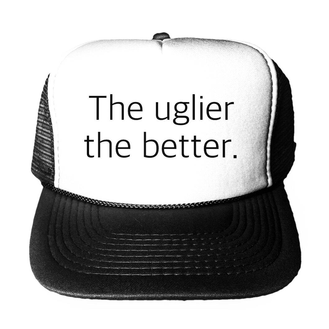 The Uglier The Better Trucker Hat
