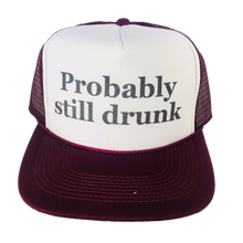 Load image into Gallery viewer, Probably Still Drunk Trucker Hat