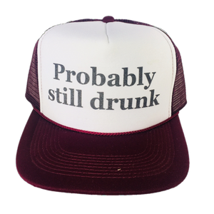 Probably Still Drunk Trucker Hat
