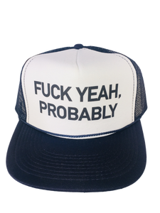 Fuck Yeah, Probably Trucker Hat