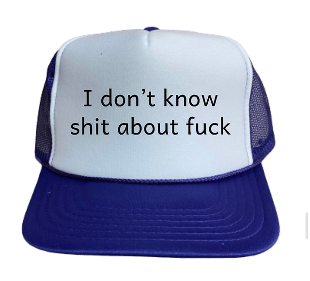 I Don't Know Shit About Fuck Trucker Hat