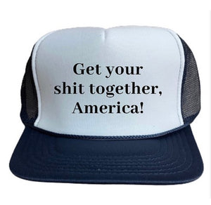 Get Your Shit Together America Trucker Hat