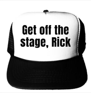 Get Off The Stage RICK Trucker Hat