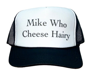 Mike Who Cheese Hairy Trucker Hat