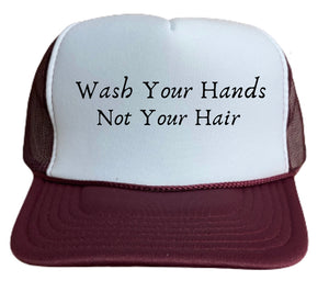 Wash Your Hands Not Your Hair Trucker Hat
