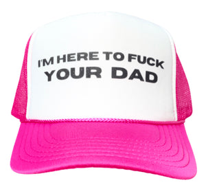 I'm Here To Fuck Your Dad Trucker Hat