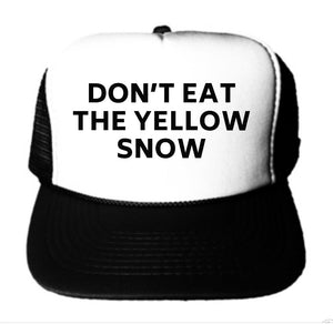 Don't Eat The Yellow Snow Trucker Hat