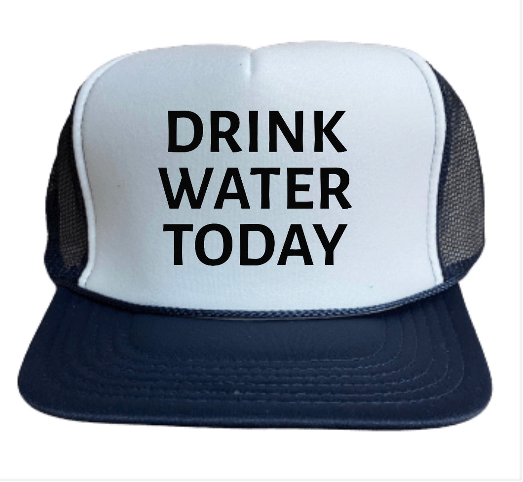 Drink Water Today Trucker Hat