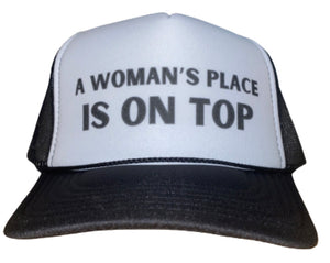 A Woman's Place Is On Top Trucker Hat