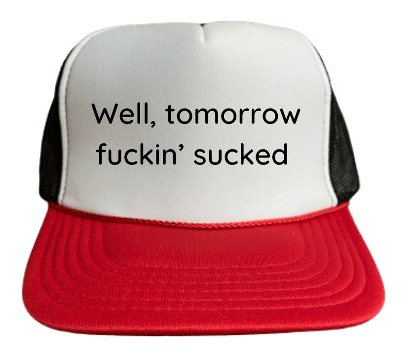 Well Tomorrow Fuckin' Sucked Trucker Hat