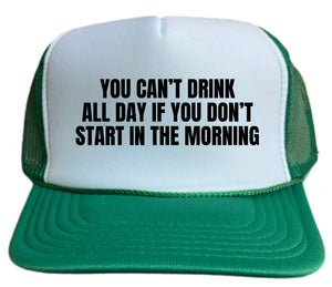 You Can't Drink All Day Inappropriate Trucker Hat