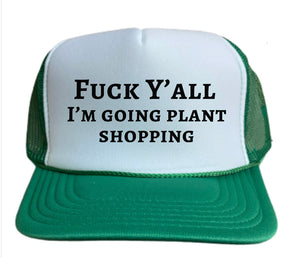 Fuck Y'all I'm Going Plant Shopping Trucker Hat